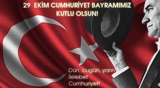 Cumhuriyet bayramımız kutlu olsun! – İlelebet Cumhuriyet!